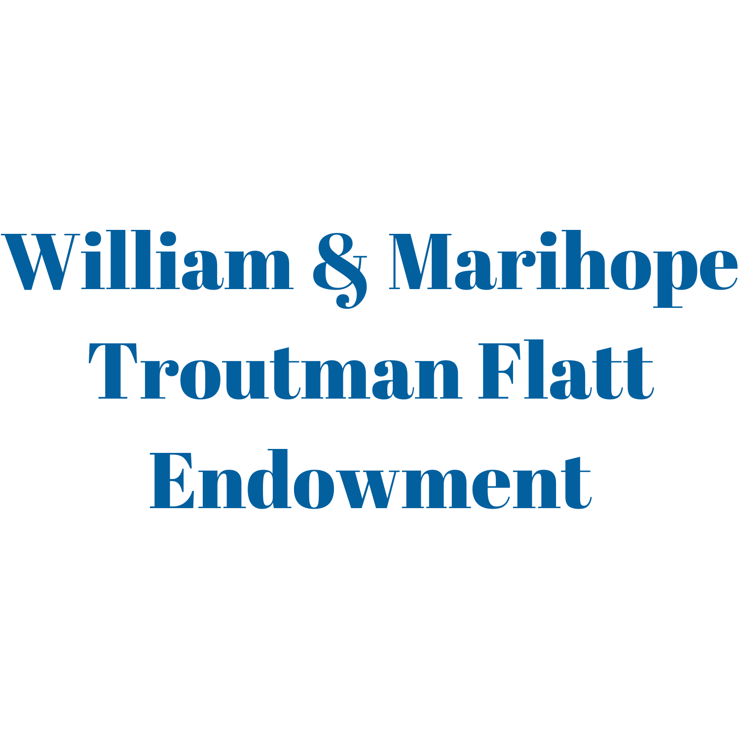 William & Marihope Troutman Flatt Endowment